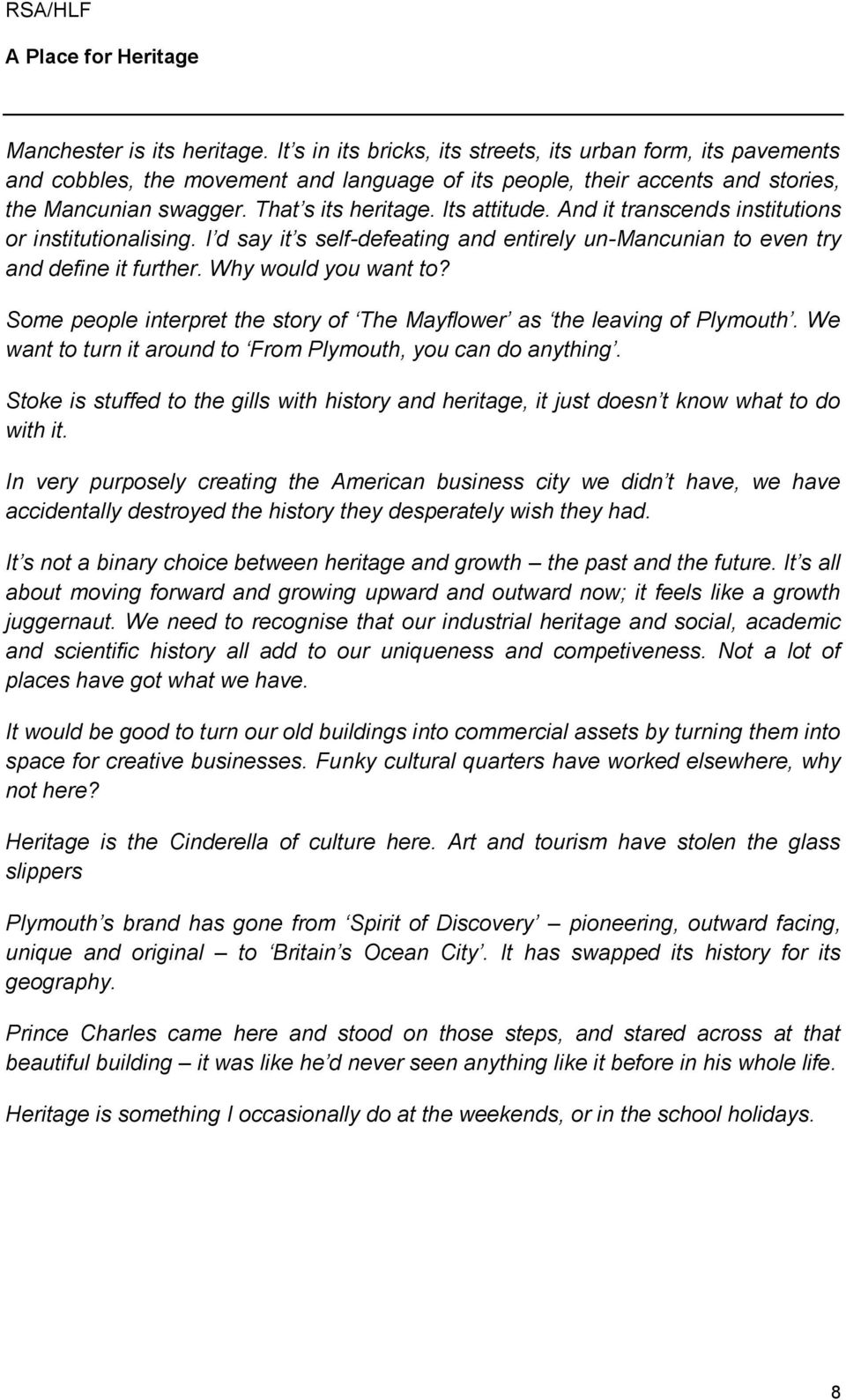 Some people interpret the story of The Mayflower as the leaving of Plymouth. We want to turn it around to From Plymouth, you can do anything.