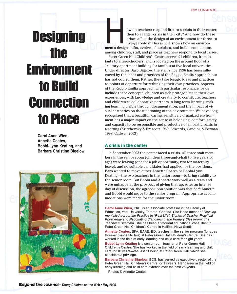 This article shows how an environment s design shifts, evolves, flourishes, and builds connections among children, staff, and place as teachers respond to local crises.