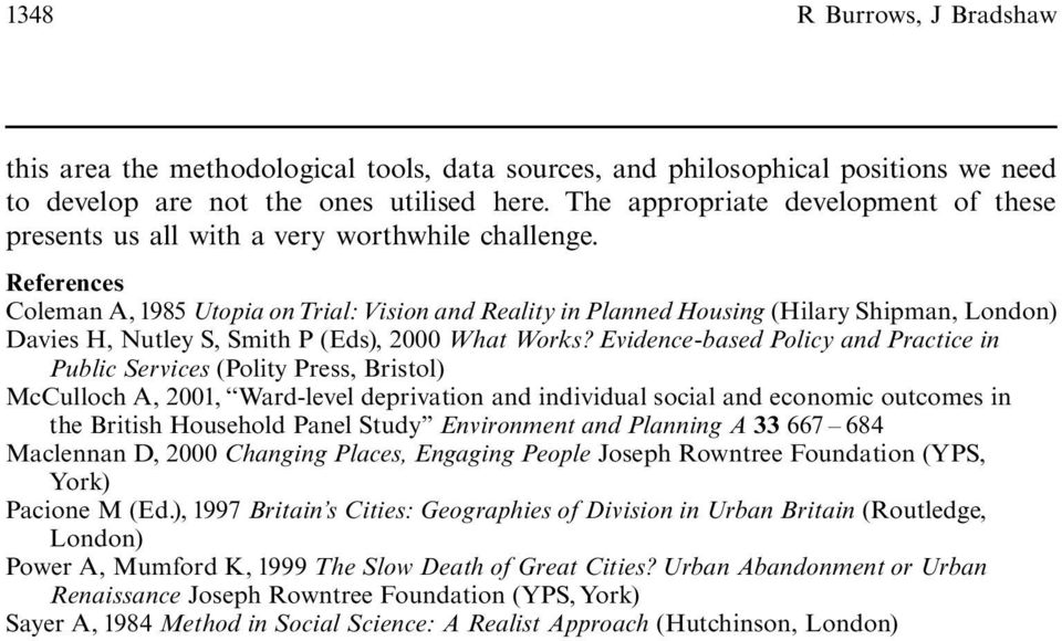 References Coleman A, 1985 Utopia on Trial: Vision and Reality in Planned Housing (Hilary Shipman, London) Davies H, Nutley S, Smith P (Eds), 2000 What Works?