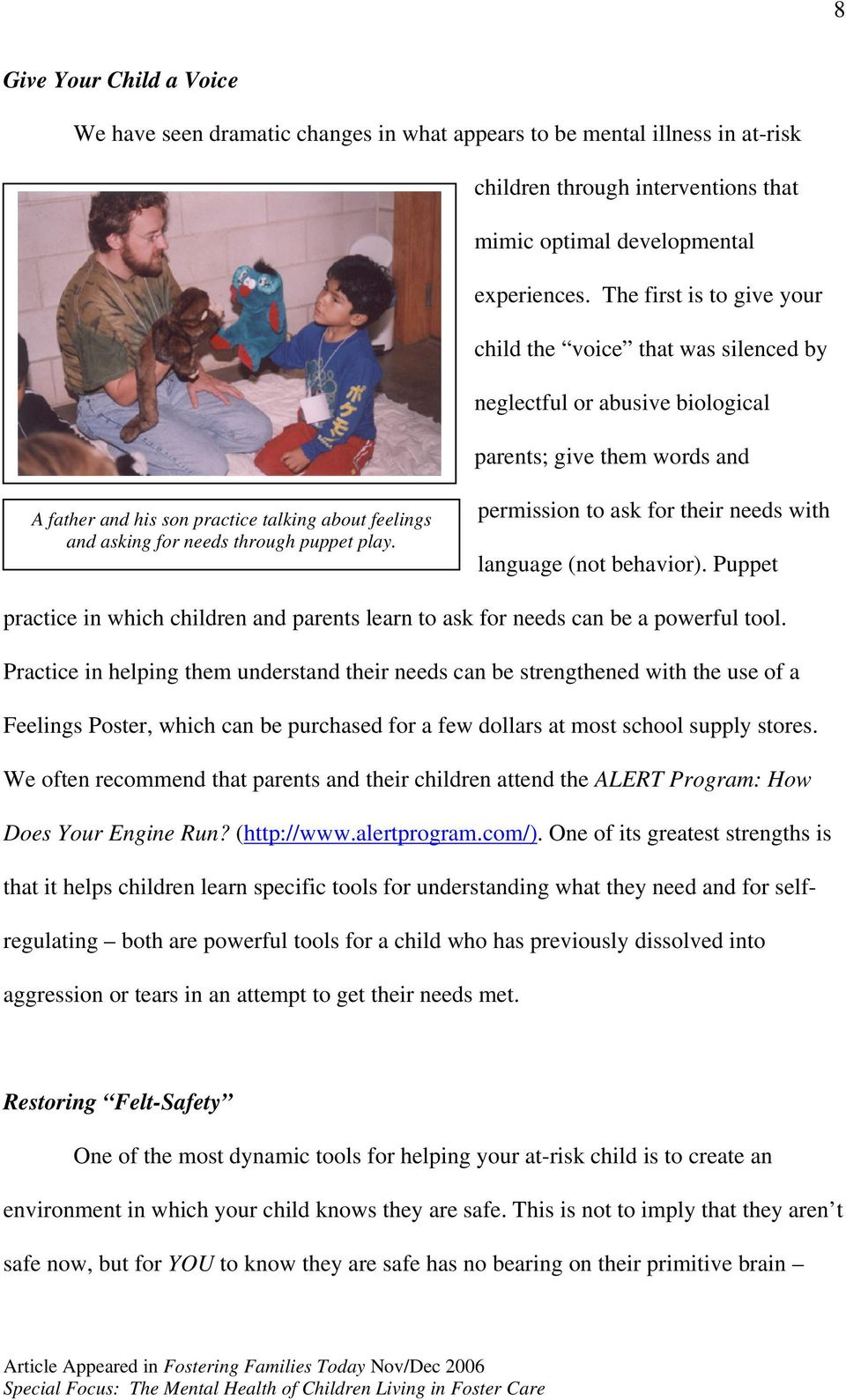 through puppet play. permission to ask for their needs with language (not behavior). Puppet practice in which children and parents learn to ask for needs can be a powerful tool.