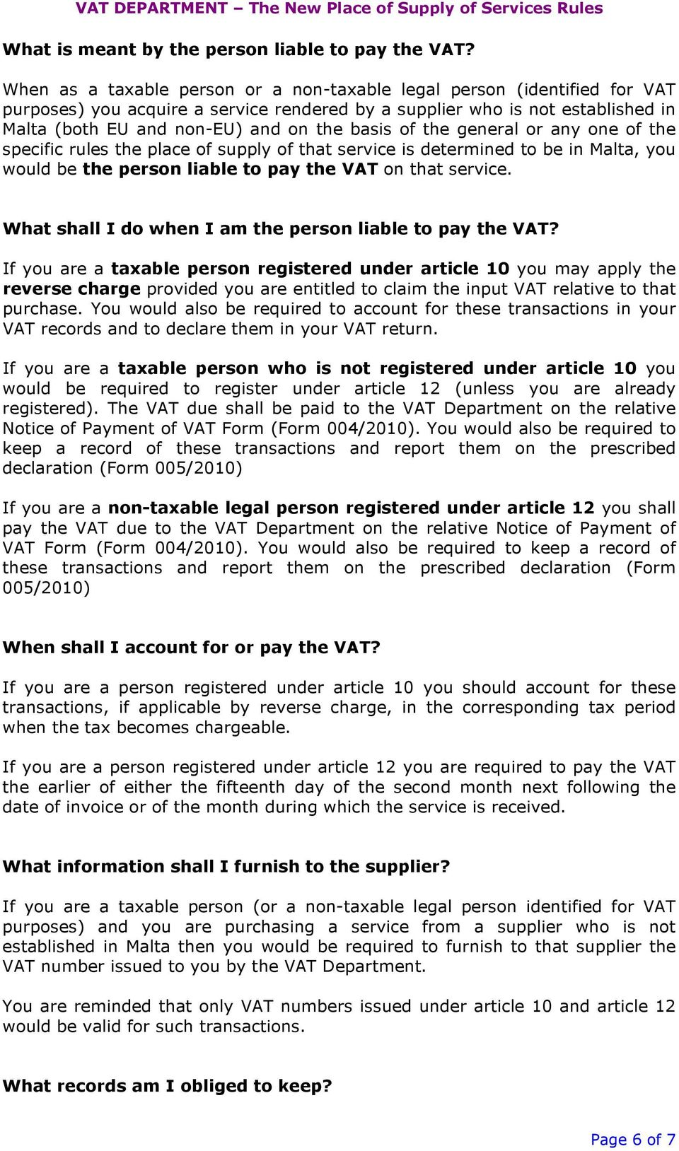 of the general or any one of the specific rules the place of supply of that service is determined to be in Malta, you would be the person liable to pay the VAT on that service.