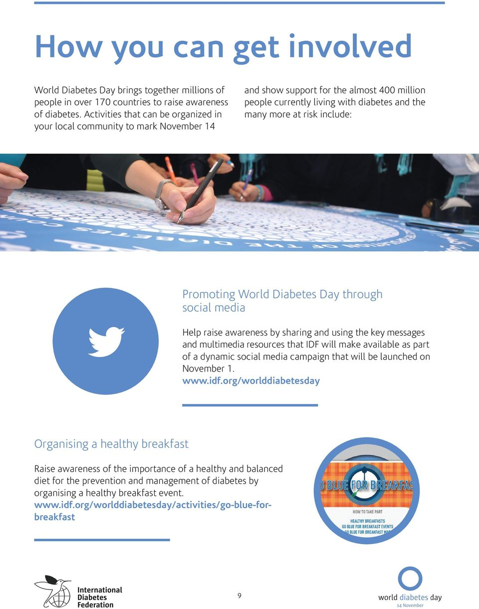 Promoting World Diabetes Day through social media Help raise awareness by sharing and using the key messages and multimedia resources that IDF will make available as part of a dynamic social media