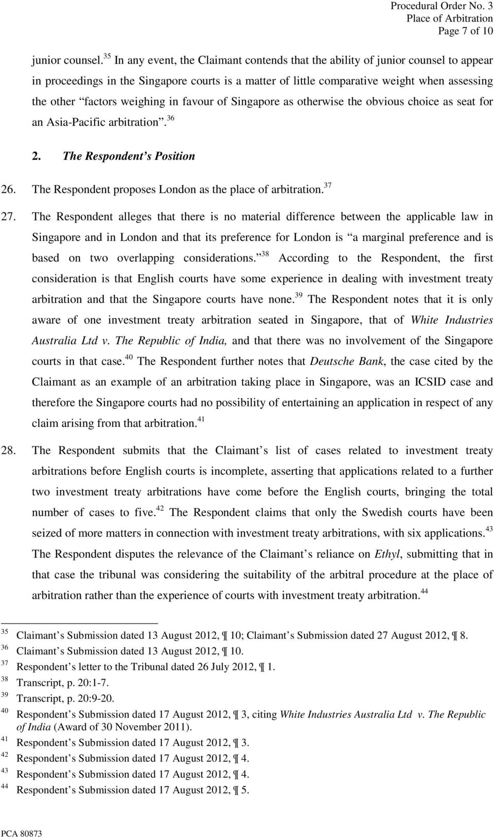 weighing in favour of Singapore as otherwise the obvious choice as seat for an Asia-Pacific arbitration. 36 2. The Respondent s Position 26. The Respondent proposes London as the place of arbitration.