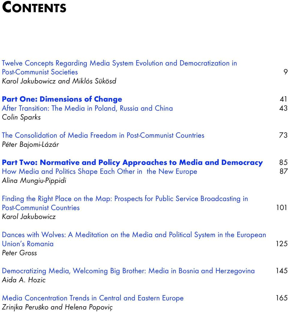 85 How Media and Politics Shape Each Other in the New Europe 87 Alina Mungiu-Pippidi Finding the Right Place on the Map: Prospects for Public Service Broadcasting in Post-Communist Countries 101