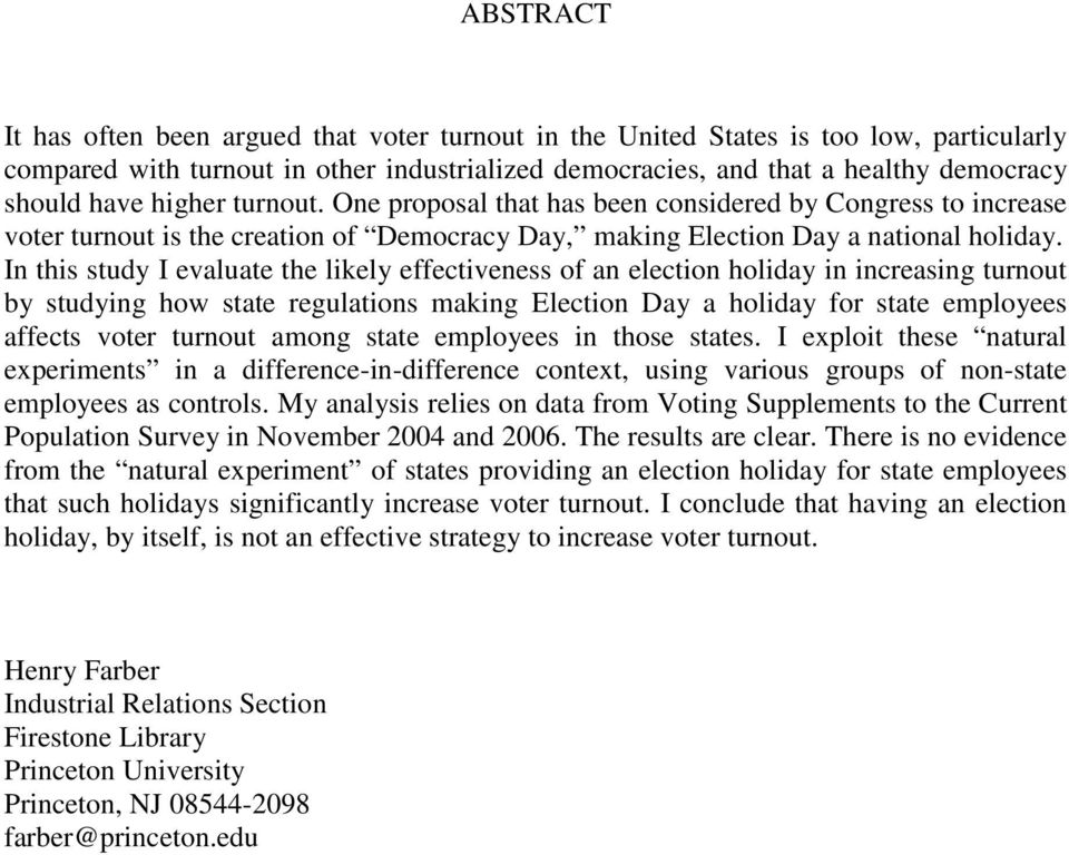 In this study I evaluate the likely effectiveness of an election holiday in increasing turnout by studying how state regulations making Election Day a holiday for state employees affects voter