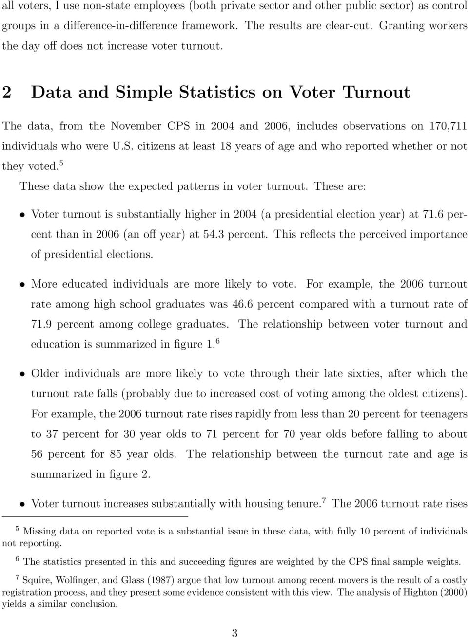 2 Data and Simple Statistics on Voter Turnout The data, from the November CPS in 2004 and 2006, includes observations on 170,711 individuals who were U.S. citizens at least 18 years of age and who reported whether or not they voted.
