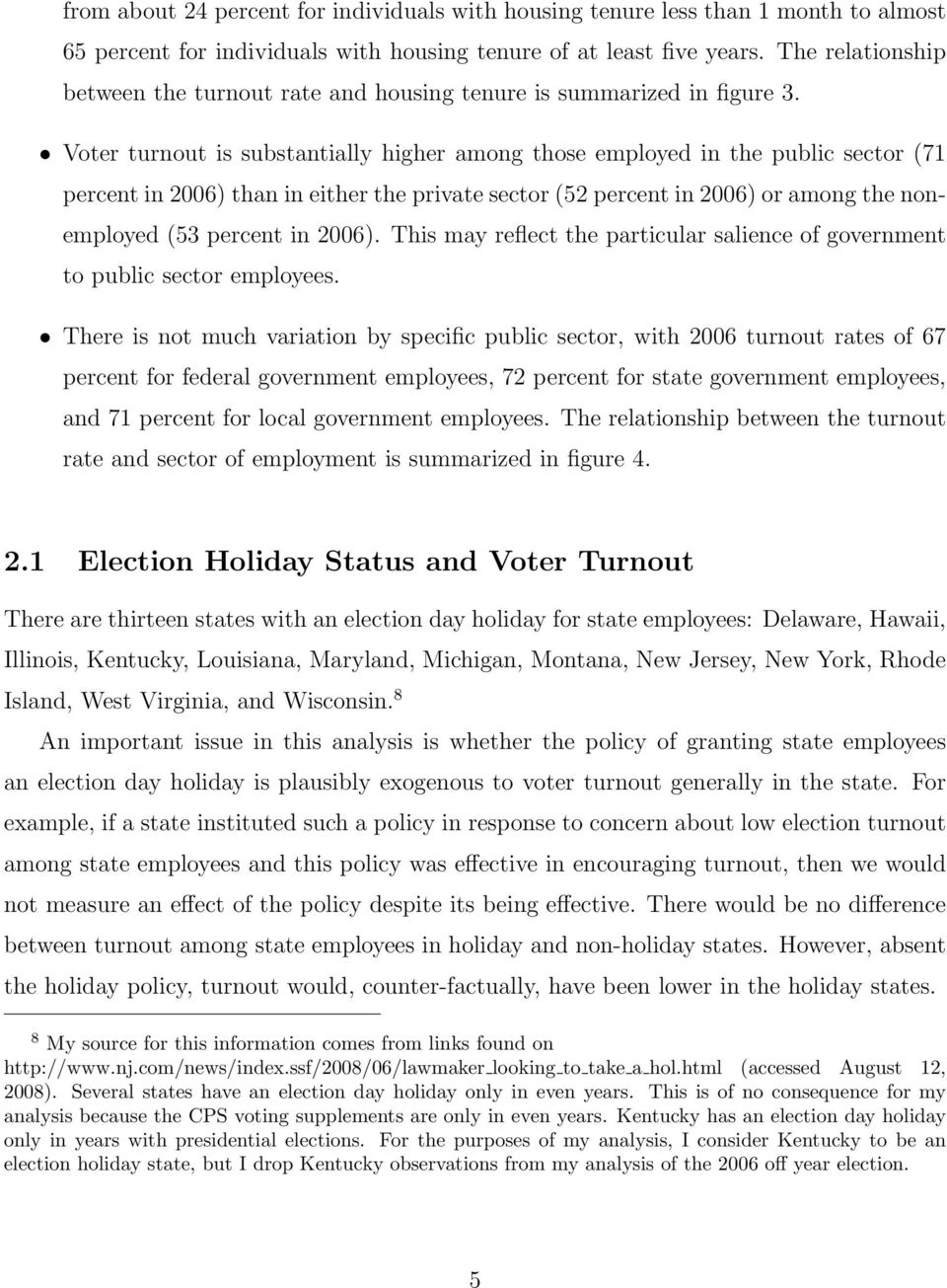 Voter turnout is substantially higher among those employed in the public sector (71 percent in 2006) than in either the private sector (52 percent in 2006) or among the nonemployed (53 percent in