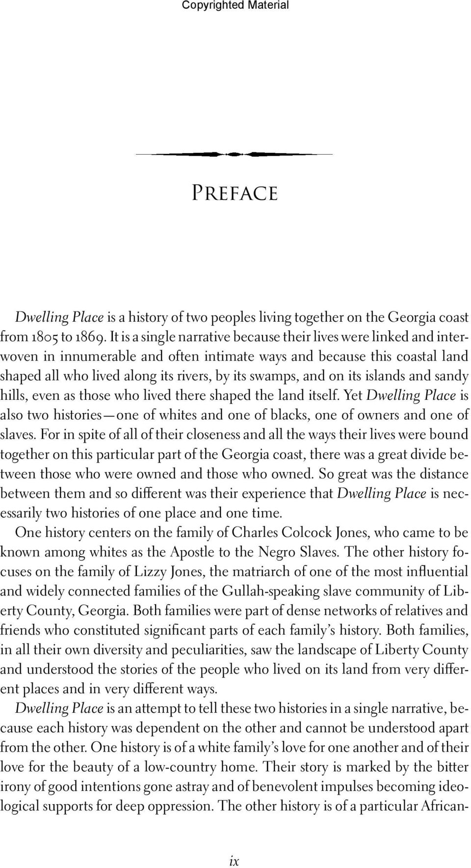 on its islands and sandy hills, even as those who lived there shaped the land itself. Yet Dwelling Place is also two histories one of whites and one of blacks, one of owners and one of slaves.