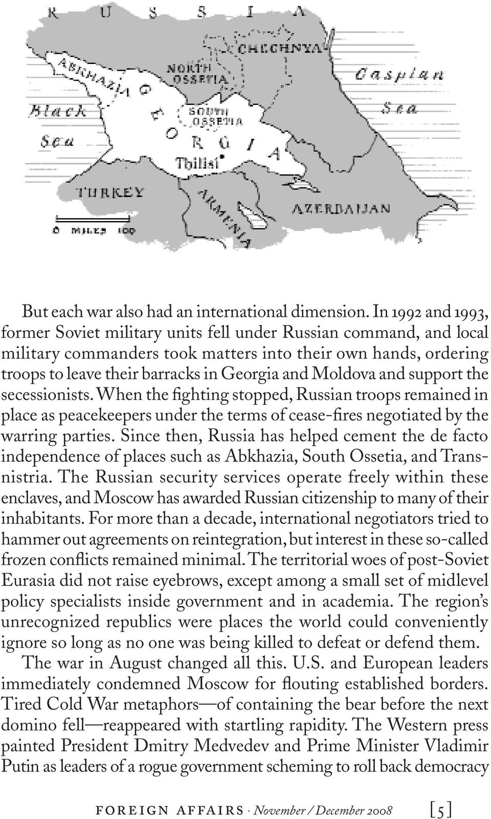 Moldova and support the secessionists. When the fighting stopped, Russian troops remained in place as peacekeepers under the terms of cease-fires negotiated by the warring parties.