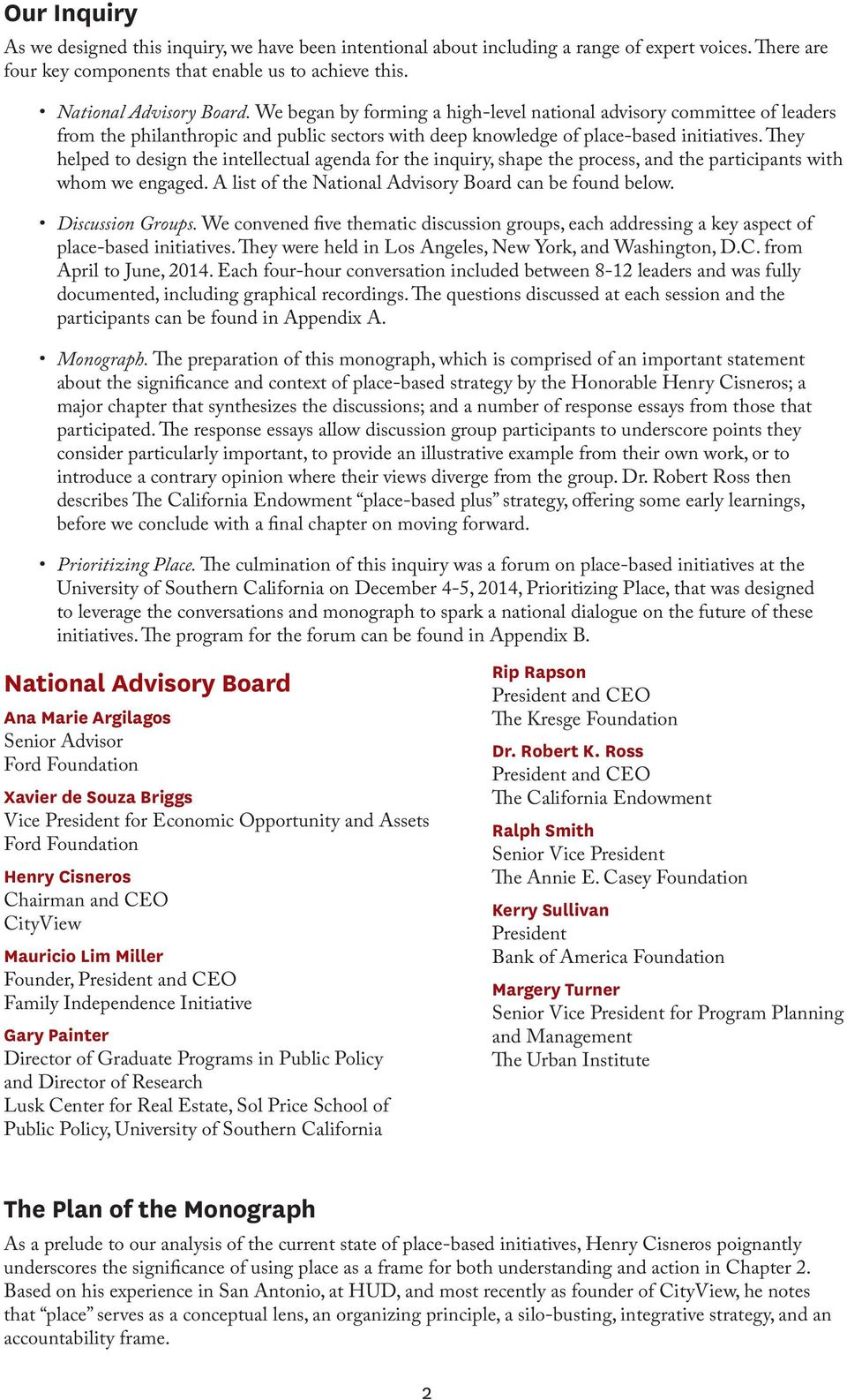They helped to design the intellectual agenda for the inquiry, shape the process, and the participants with whom we engaged. A list of the National Advisory Board can be found below.