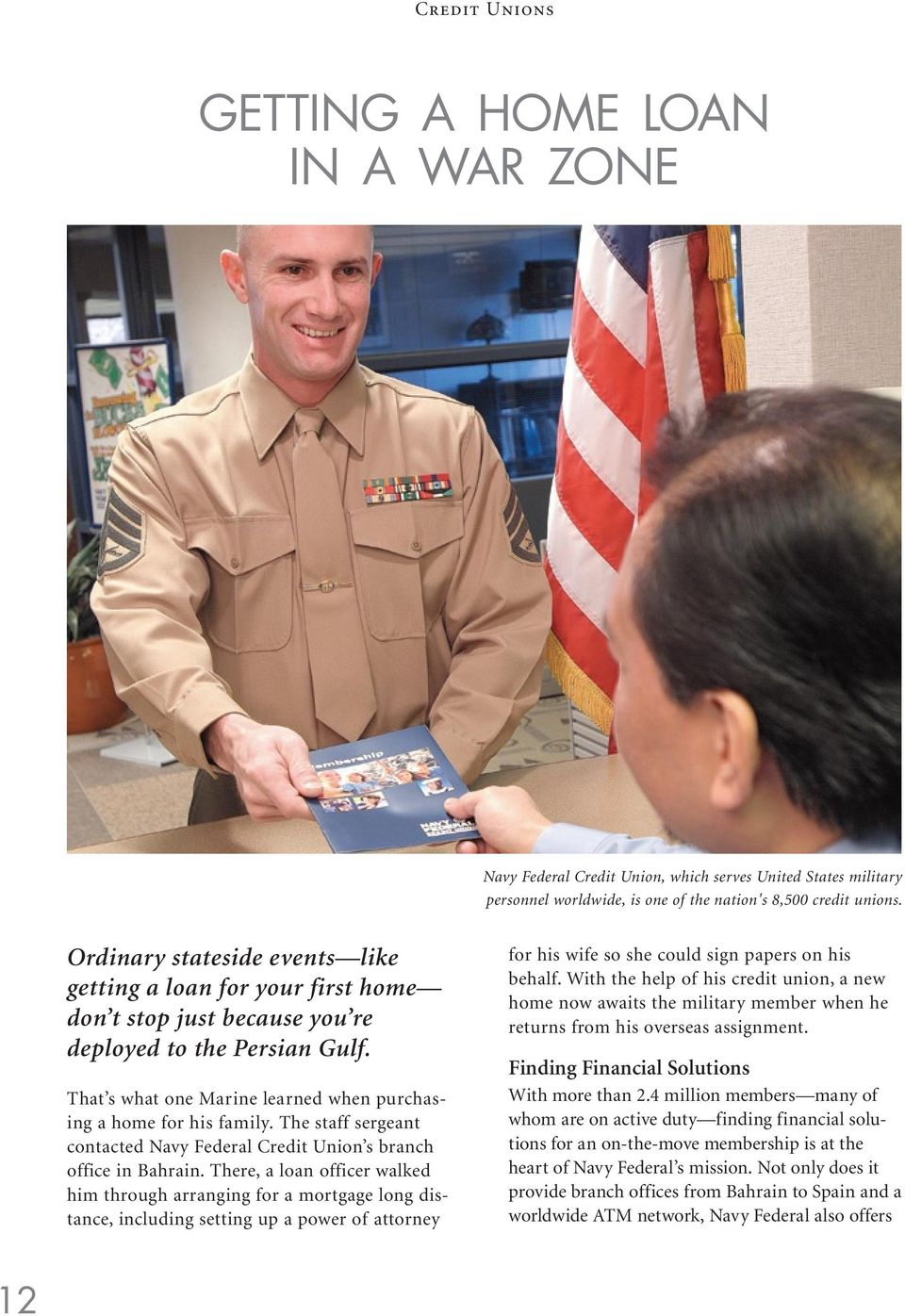 The staff sergeant contacted Navy Federal Credit Union s branch office in Bahrain.