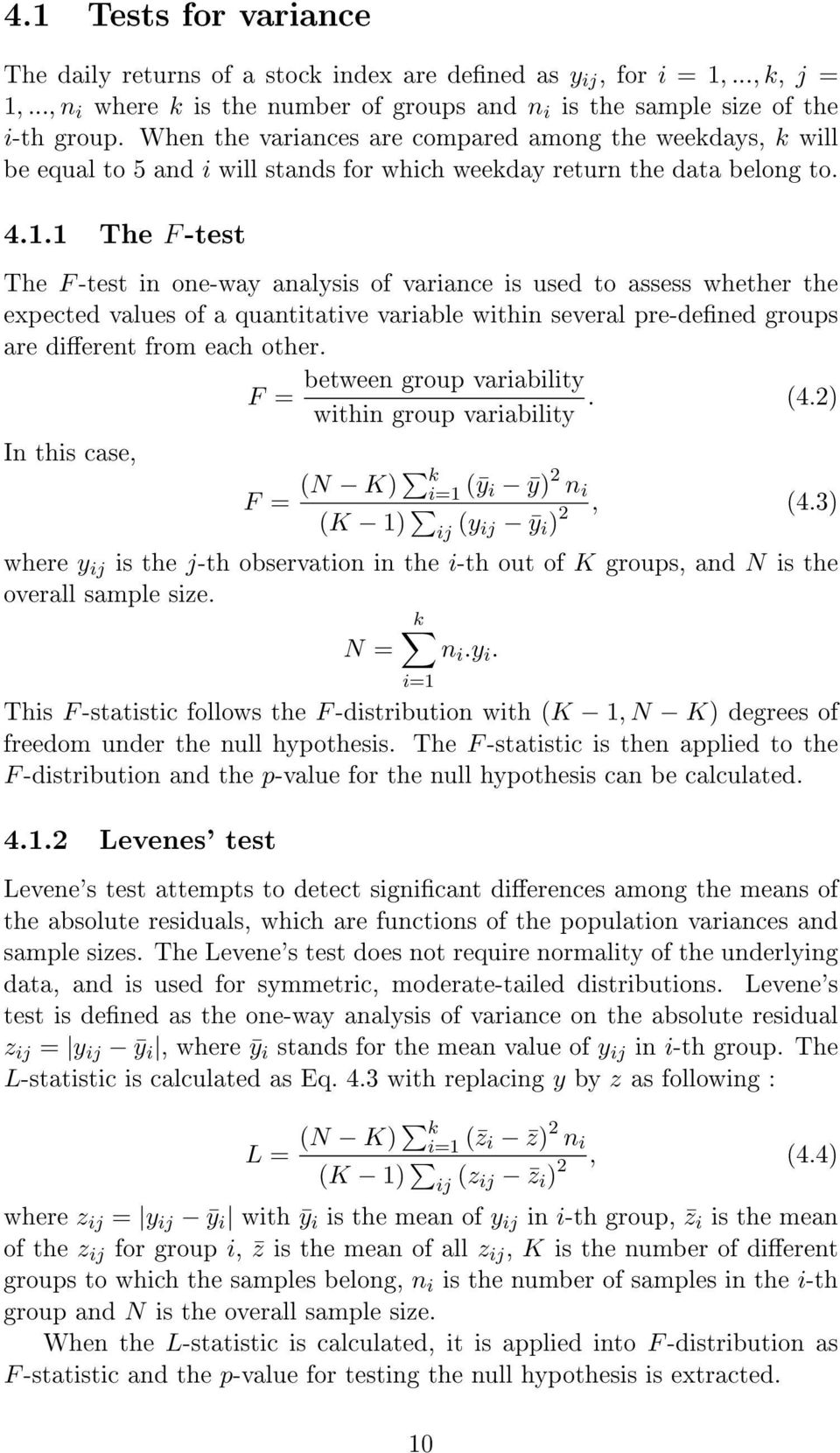 1 The F -test The F -test in one-way analysis of variance is used to assess whether the expected values of a quantitative variable within several pre-dened groups are dierent from each other.
