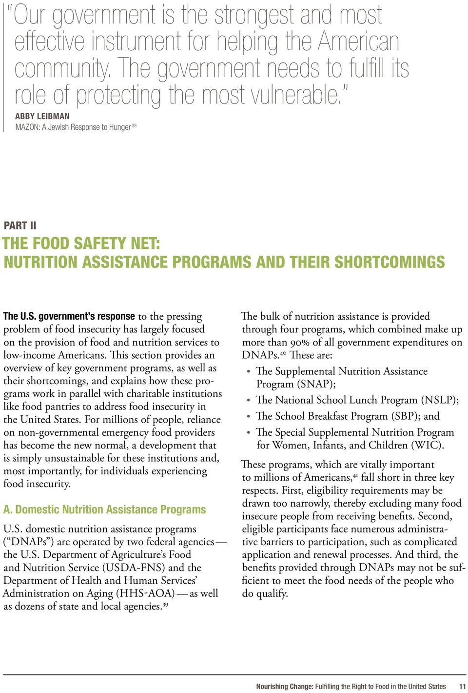 FETY NET: NUTRITION ASSISTANCE PROGRAMS AND THEIR SHORTCOMINGS The U.S. government s response to the pressing problem of food insecurity has largely focused on the provision of food and nutrition services to low-income Americans.