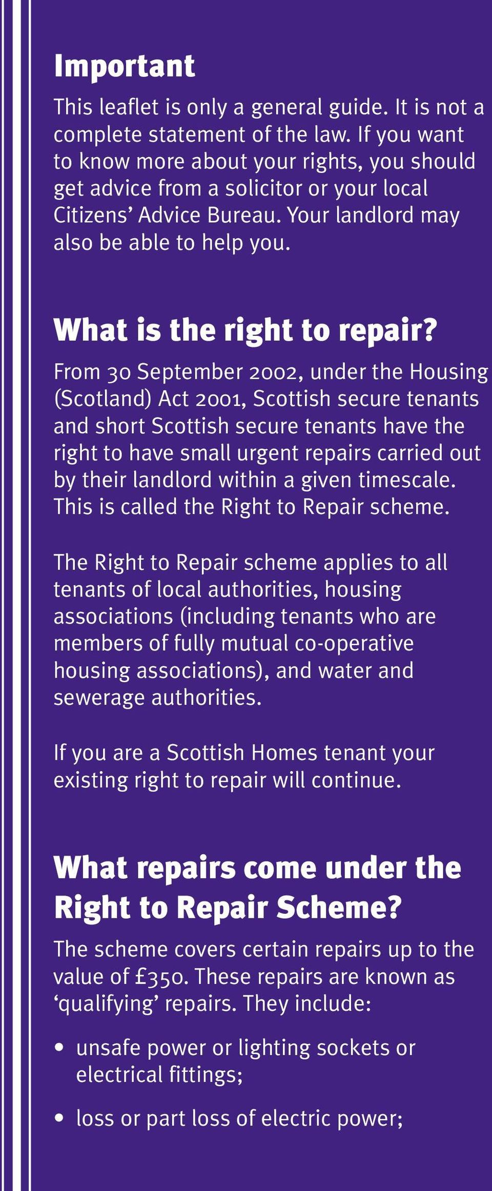 From 30 September 2002, under the Housing (Scotland) Act 2001, Scottish secure tenants and short Scottish secure tenants have the right to have small urgent repairs carried out by their landlord