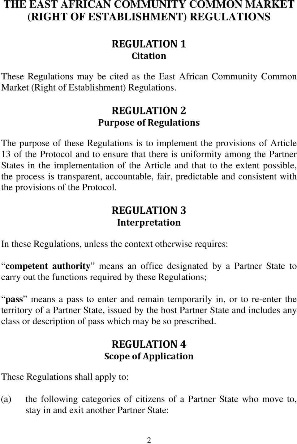 REGULATION 2 Purpose of Regulations The purpose of these Regulations is to implement the provisions of Article 13 of the Protocol and to ensure that there is uniformity among the Partner States in