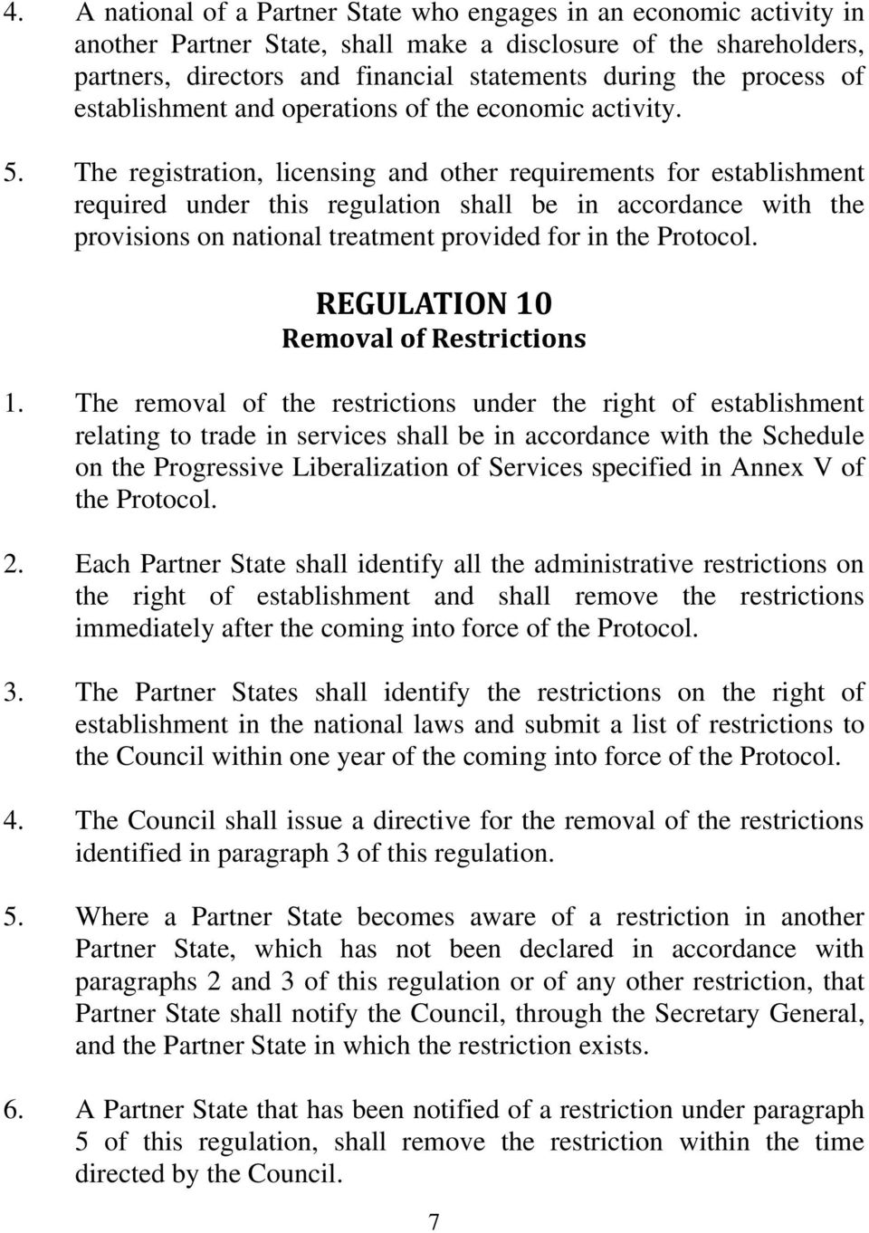 The registration, licensing and other requirements for establishment required under this regulation shall be in accordance with the provisions on national treatment provided for in the Protocol.