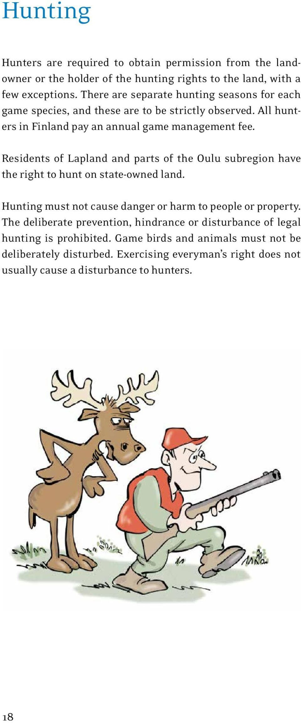 Residents of Lapland and parts of the Oulu subregion have the right to hunt on state-owned land. Hunting must not cause danger or harm to people or property.