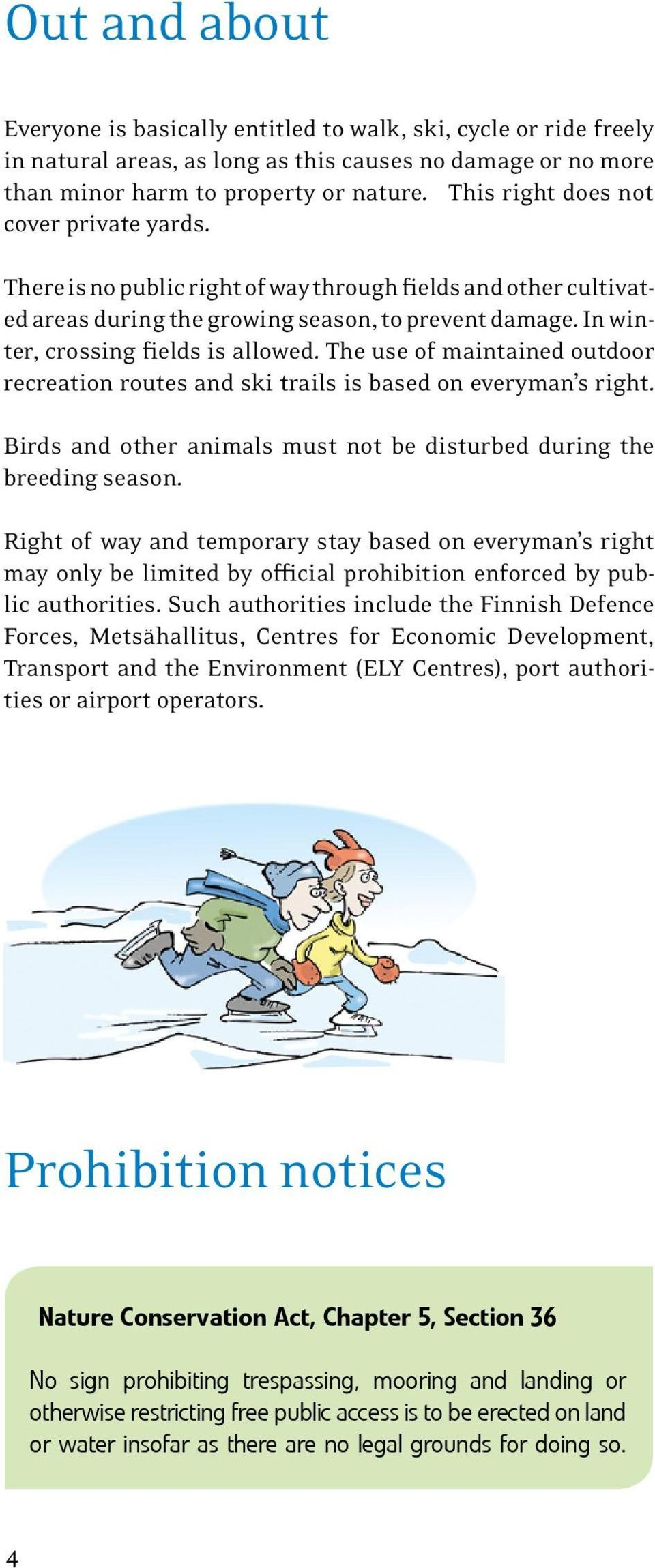 The use of maintained outdoor recreation routes and ski trails is based on everyman s right. Birds and other animals must not be disturbed during the breeding season.