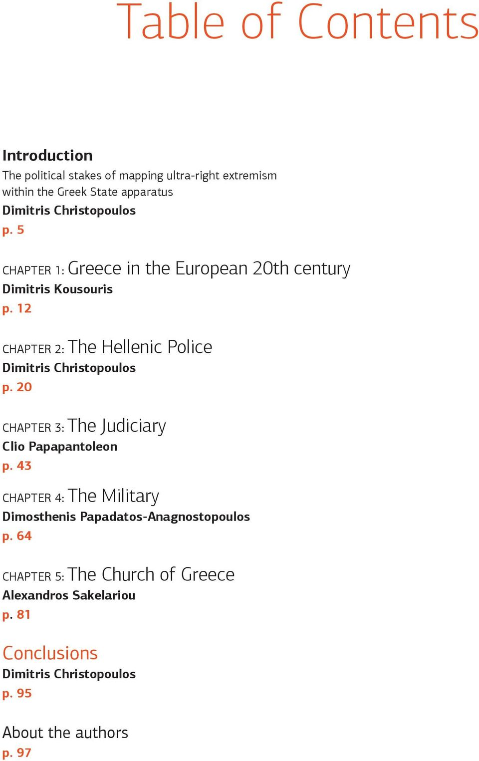 12 CHAPTER 2: The Hellenic Police Dimitris Christopoulos p. 20 CHAPTER 3: The Judiciary Clio Papapantoleon p.