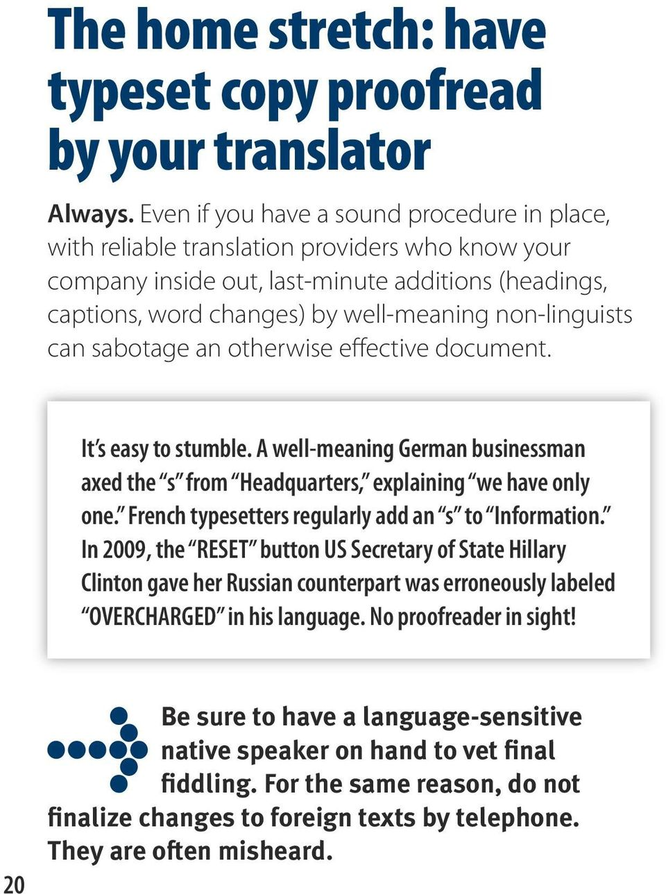 non-linguists can sabotage an otherwise effective document. It s easy to stumble. A well-meaning German businessman axed the s from Headquarters, explaining we have only one.