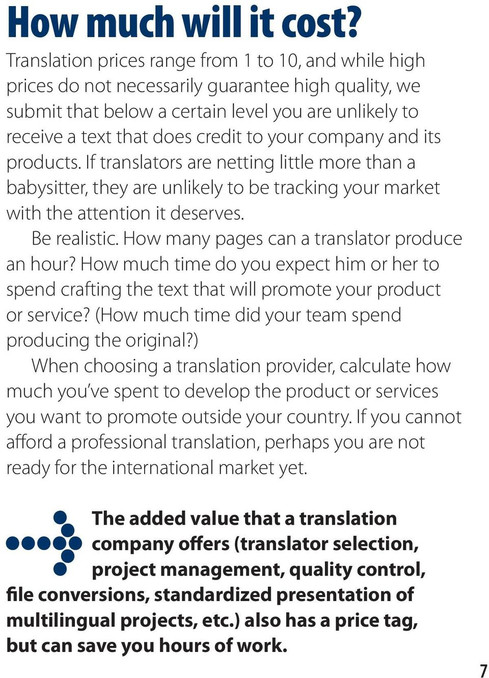 your company and its products. If translators are netting little more than a babysitter, they are unlikely to be tracking your market with the attention it deserves. Be realistic.