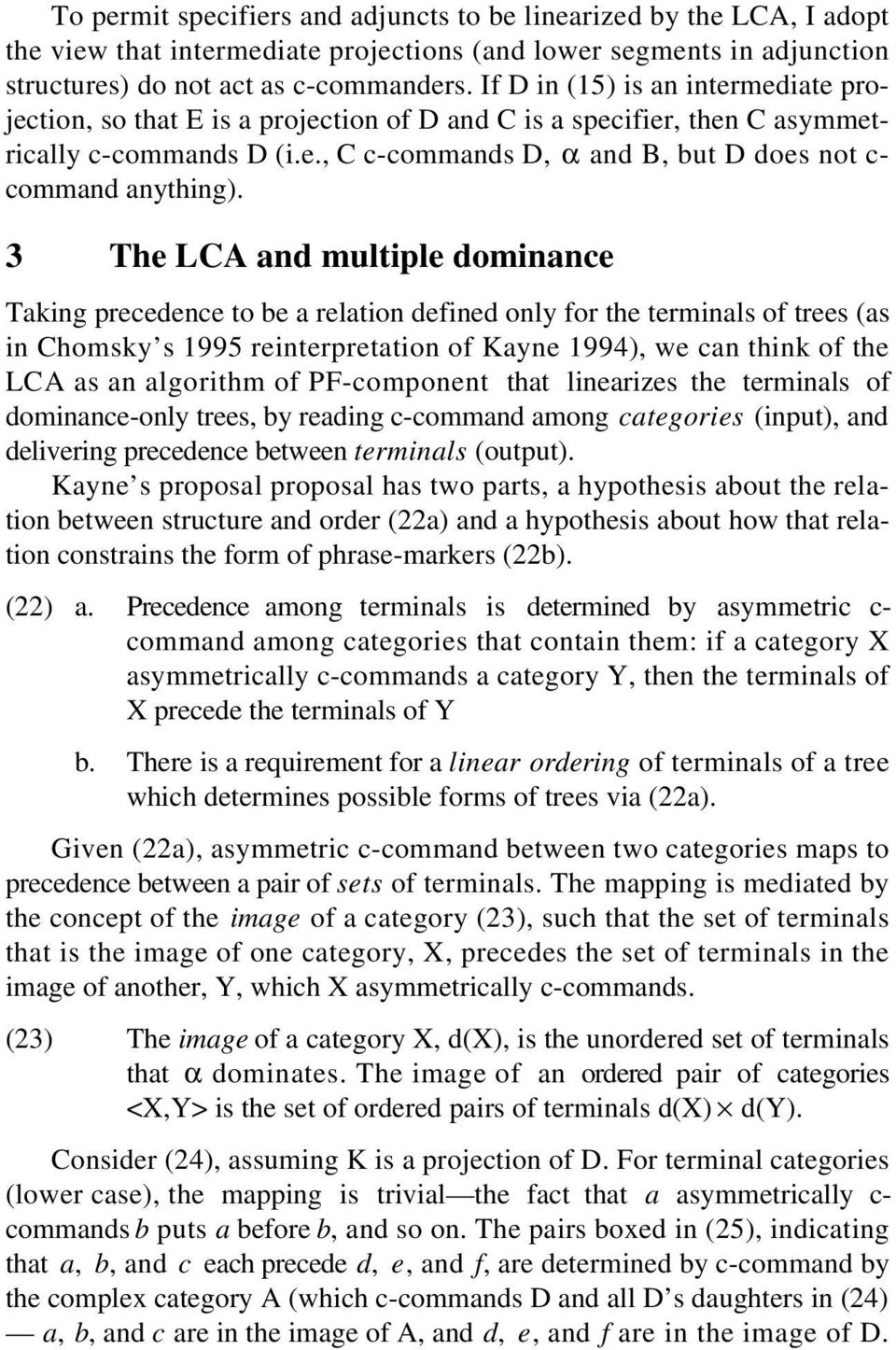3 The LCA and multiple dominance Taking precedence to be a relation defined only for the terminals of trees (as in Chomsky s 1995 reinterpretation of Kayne 1994), we can think of the LCA as an