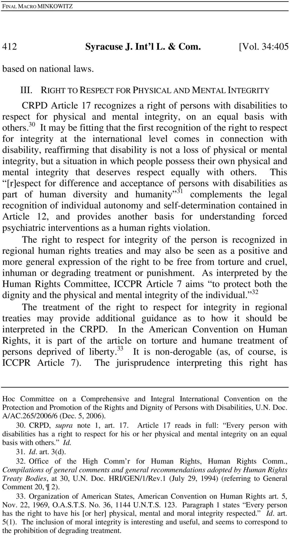30 It may be fitting that the first recognition of the right to respect for integrity at the international level comes in connection with disability, reaffirming that disability is not a loss of