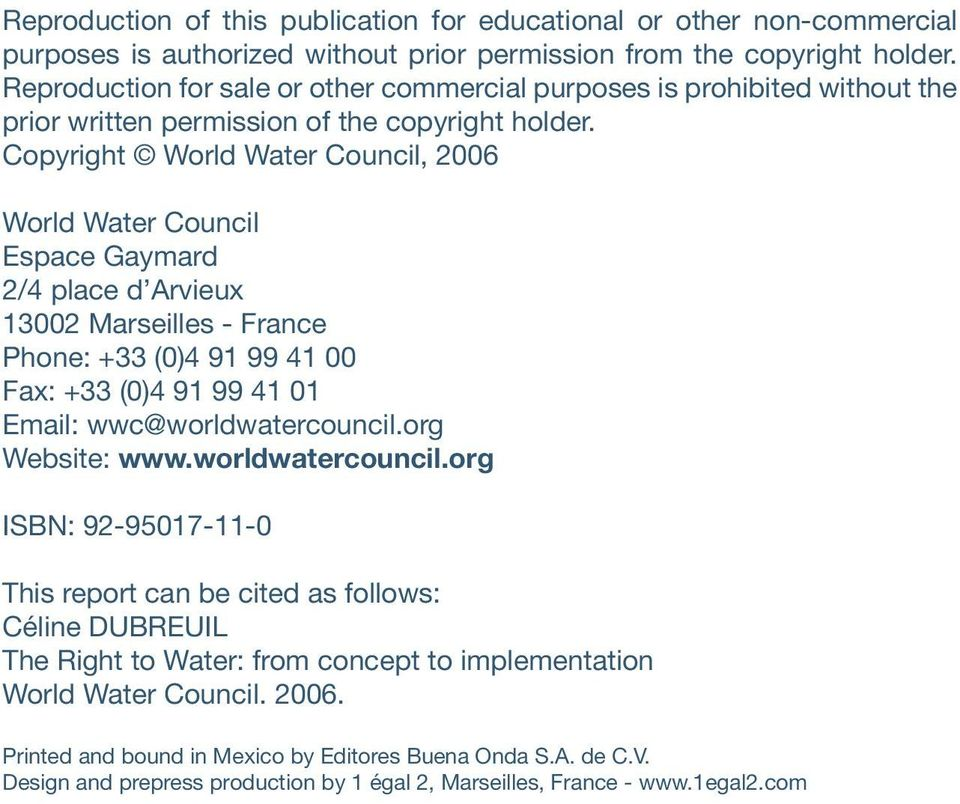 Copyright World Water Council, 2006 World Water Council Espace Gaymard 2/4 place d Arvieux 13002 Marseilles - France Phone: +33 (0)4 91 99 41 00 Fax: +33 (0)4 91 99 41 01 Email: wwc@worldwatercouncil.