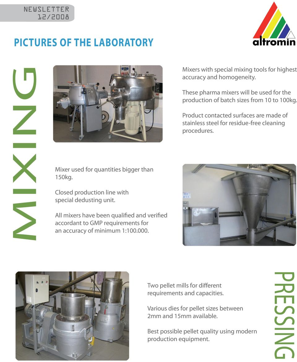Mixers with special mixing tools for highest accuracy and homogeneity. These pharma mixers will be used for the production of batch sizes from 10 to 100kg.