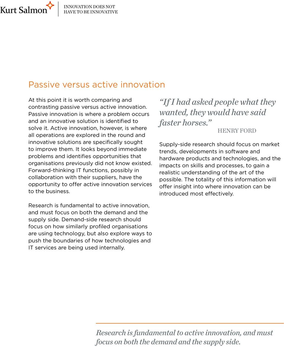 Active innovation, however, is where all operations are explored in the round and innovative solutions are specifically sought to improve them.