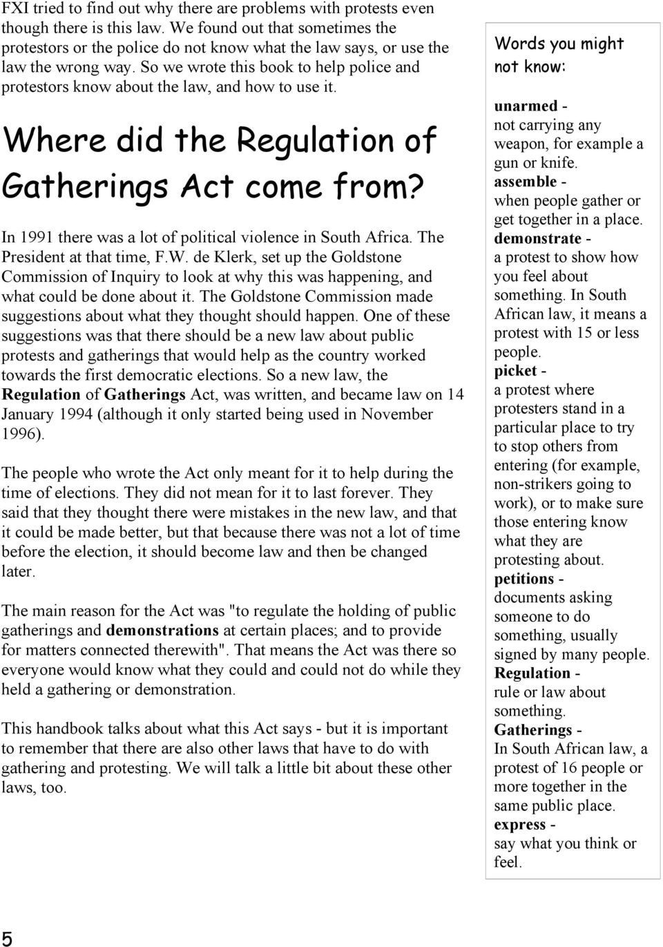 So we wrote this book to help police and protestors know about the law, and how to use it. Where did the Regulation of Gatherings Act come from?