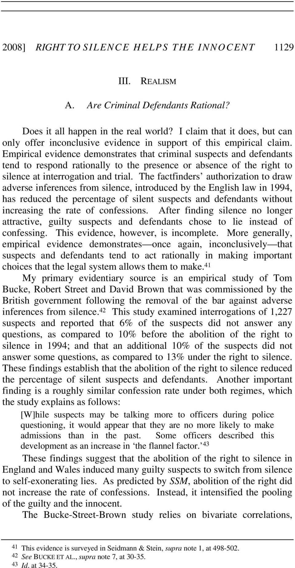 Empirical evidence demonstrates that criminal suspects and defendants tend to respond rationally to the presence or absence of the right to silence at interrogation and trial.