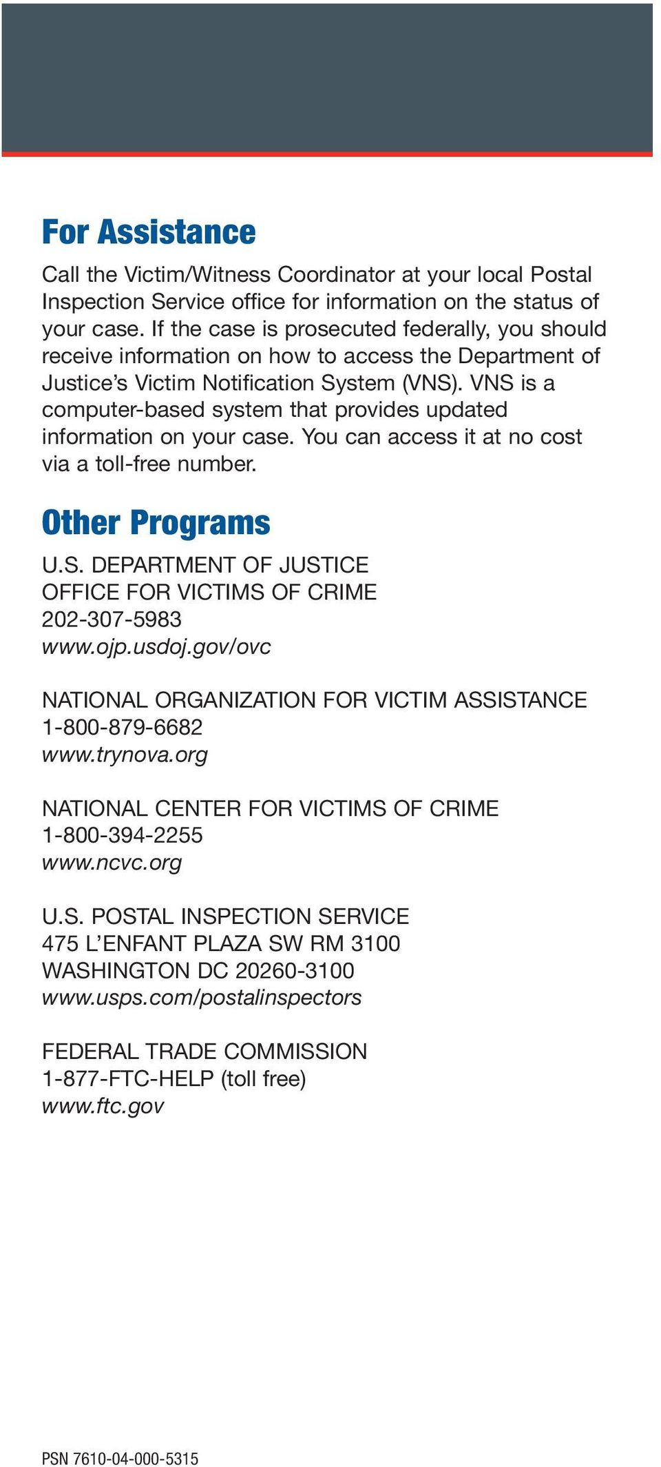 VNS is a computer-based system that provides updated information on your case. You can access it at no cost via a toll-free number. Other Programs U.S. DEPARTMENT OF JUSTICE OFFICE FOR VICTIMS OF CRIME 202-307-5983 www.