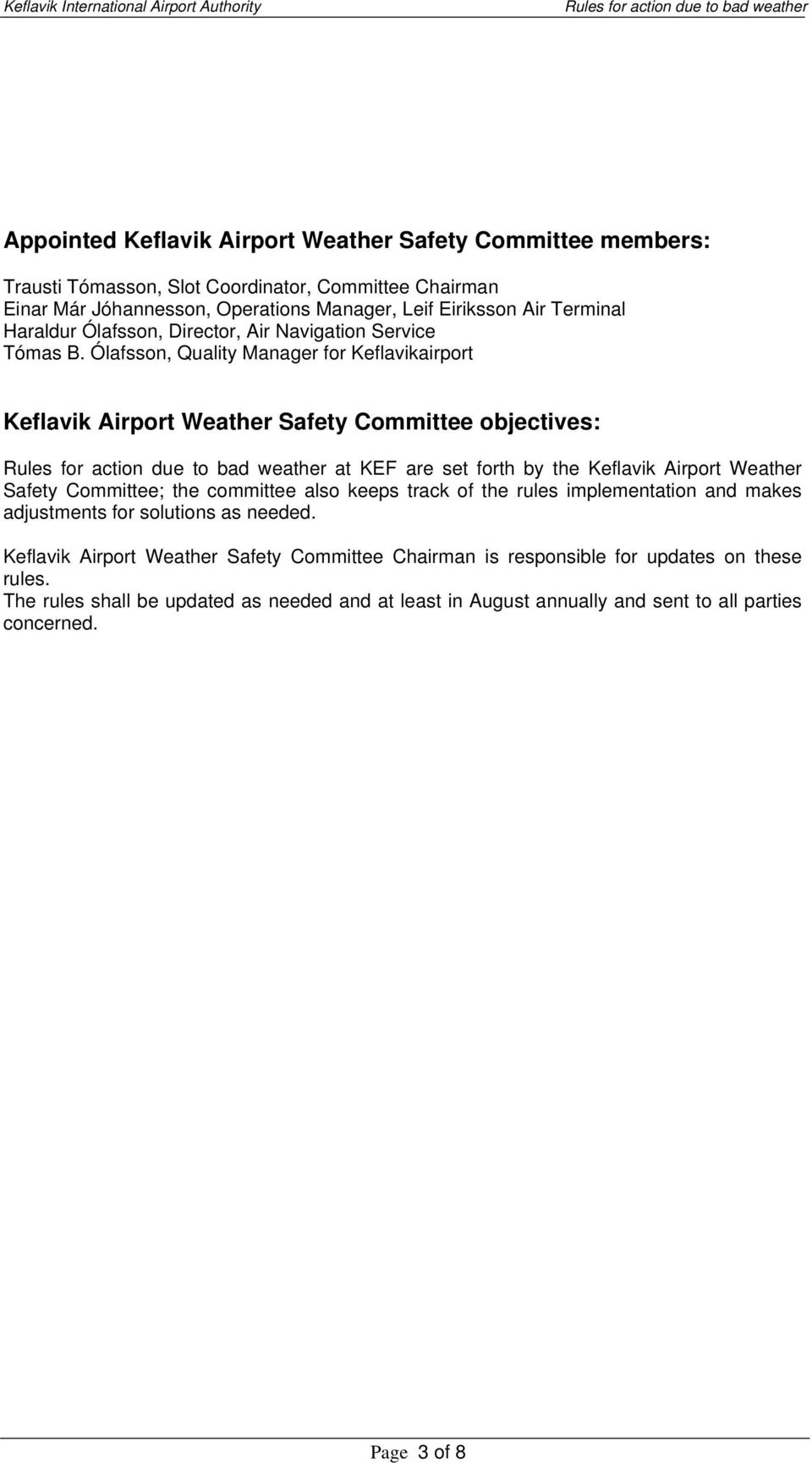 Ólafsson, Quality Manager for Keflavikairport Keflavik Airport Weather Safety Committee objectives: at KEF are set forth by the Keflavik Airport Weather Safety Committee; the