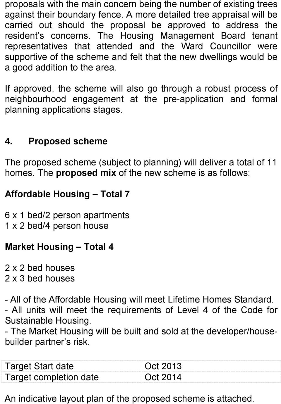 The Housing Management Board tenant representatives that attended and the Ward Councillor were supportive of the scheme and felt that the new dwellings would be a good addition to the area.