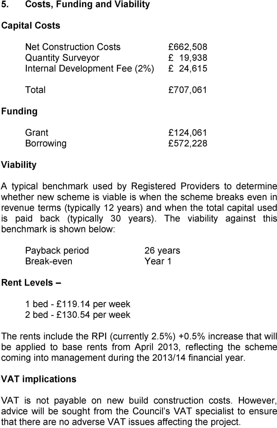is paid back (typically 30 years). The viability against this benchmark is shown below: Payback period 26 years Break-even Year 1 Rent Levels 1 bed - 119.14 per week 2 bed - 130.