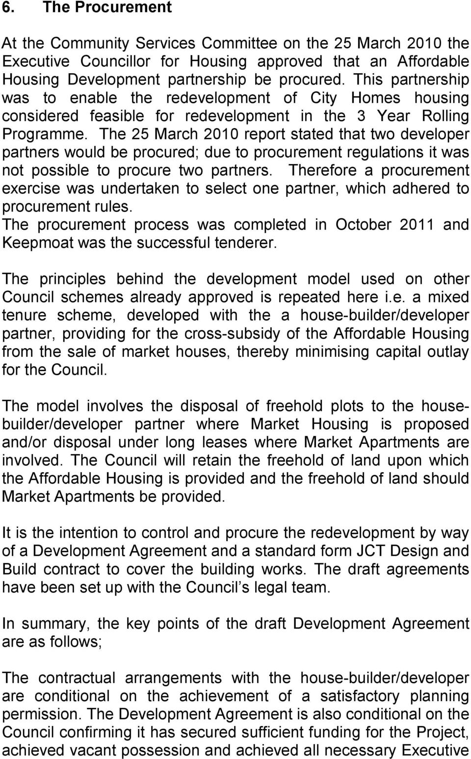 The 25 March 2010 report stated that two developer partners would be procured; due to procurement regulations it was not possible to procure two partners.