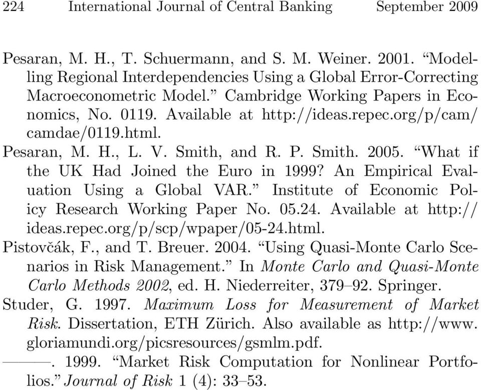 html. Pesaran, M. H., L. V. Smith, and R. P. Smith. 2005. What if the UK Had Joined the Euro in 1999? An Empirical Evaluation Using a Global VAR.