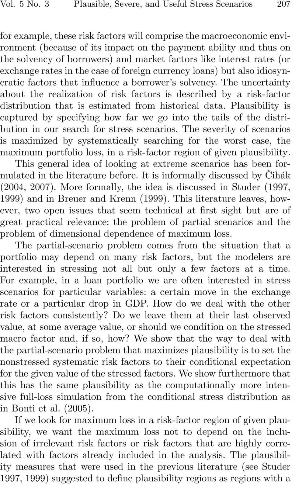 of borrowers) and market factors like interest rates (or exchange rates in the case of foreign currency loans) but also idiosyncratic factors that influence a borrower s solvency.