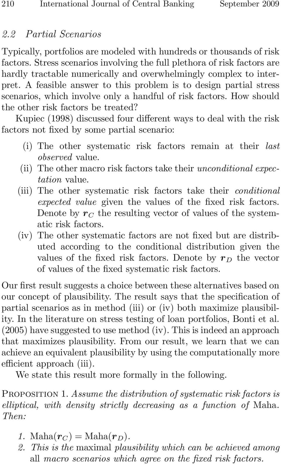 A feasible answer to this problem is to design partial stress scenarios, which involve only a handful of risk factors. How should the other risk factors be treated?