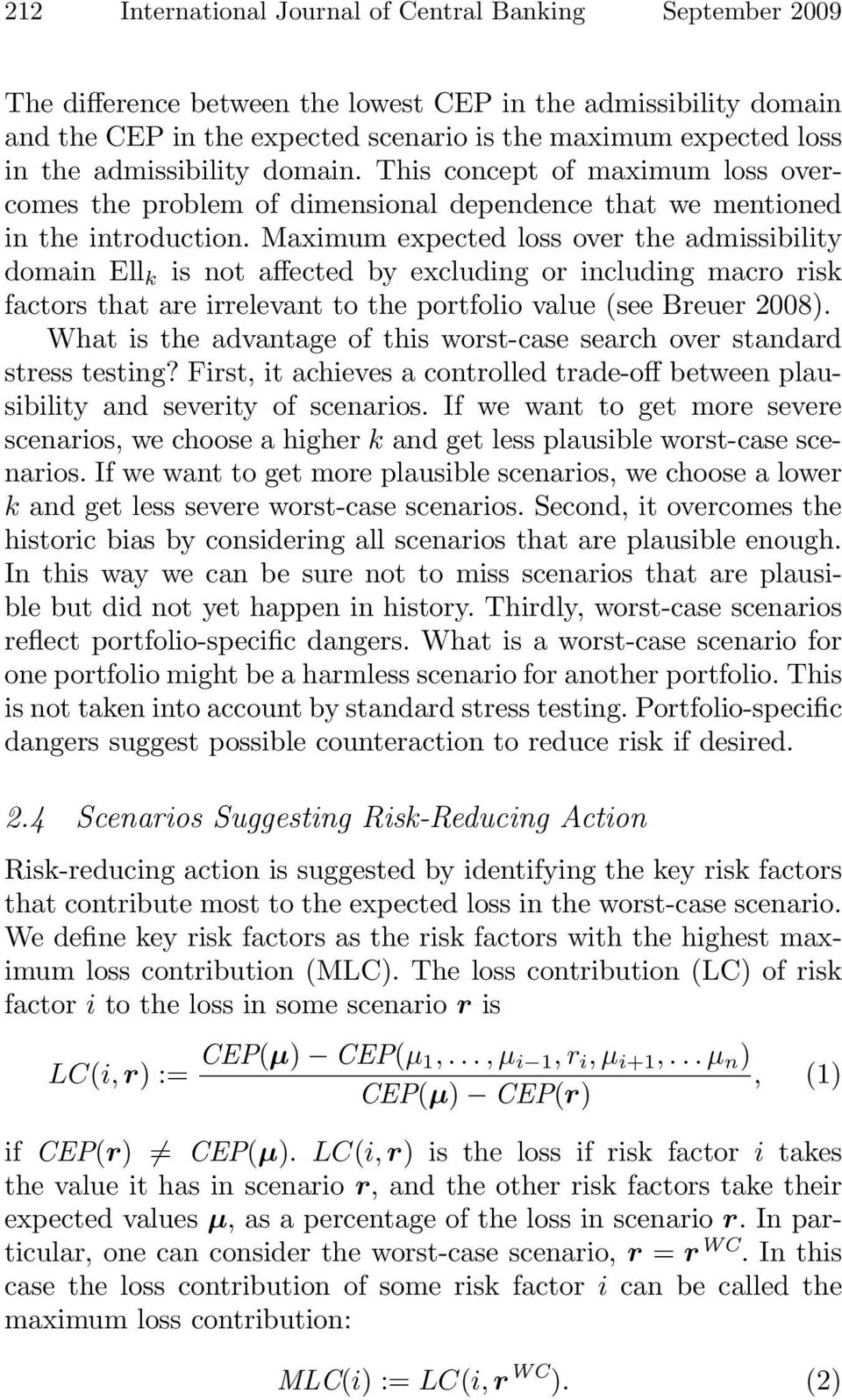 Maximum expected loss over the admissibility domain Ell k is not affected by excluding or including macro risk factors that are irrelevant to the portfolio value (see Breuer 2008).