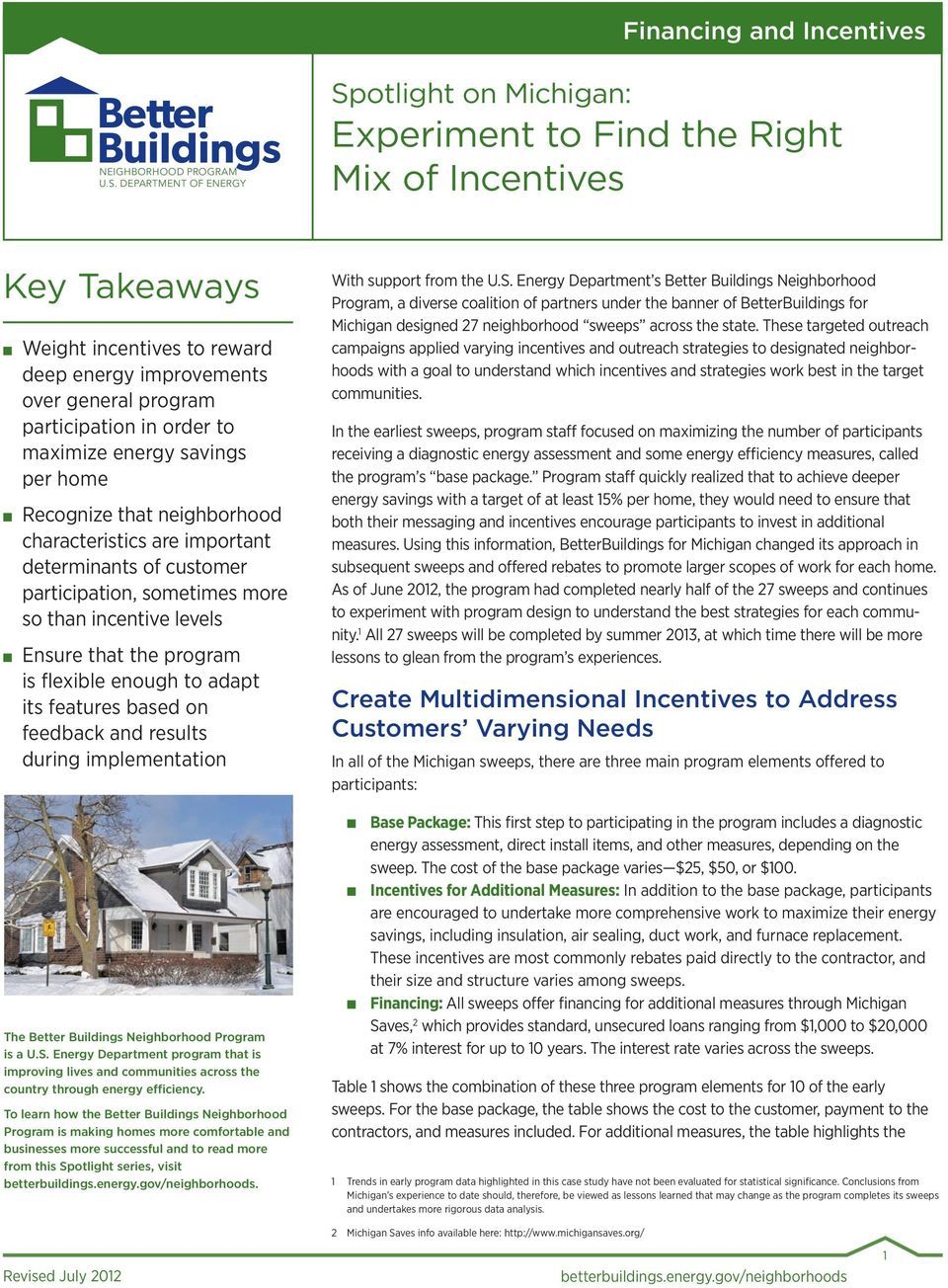 order to maximize energy savings per home Recognize that neighborhood characteristics are important determinants of customer participation, sometimes more so than incentive levels Ensure that the