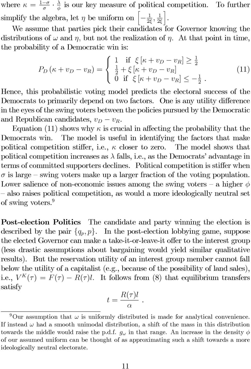 At that point in time, the probability of a Democratic win is: P D (κ + v D v R )= 1 if ξ [κ + v D v R ] 1 2 1 2 + ξ [κ + v D v R ] 0 if ξ [κ + v D v R ] 1 2.
