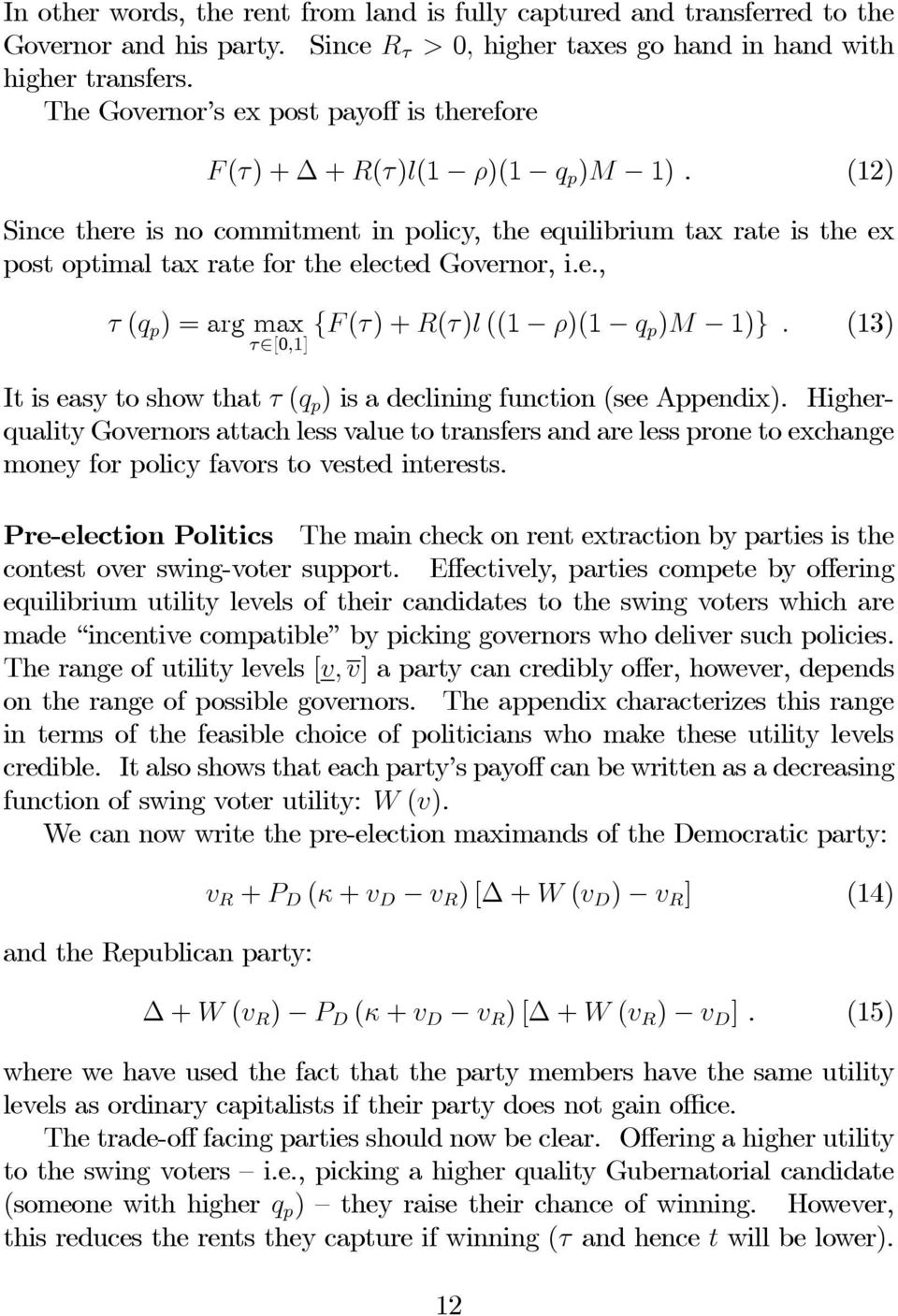 (12) Since there is no commitment in policy, the equilibrium tax rate is the ex post optimal tax rate for the elected Governor, i.e., τ (q p )=argmax τ [0,1] {F (τ)+r(τ)l ((1 ρ)(1 q p)m 1)}.