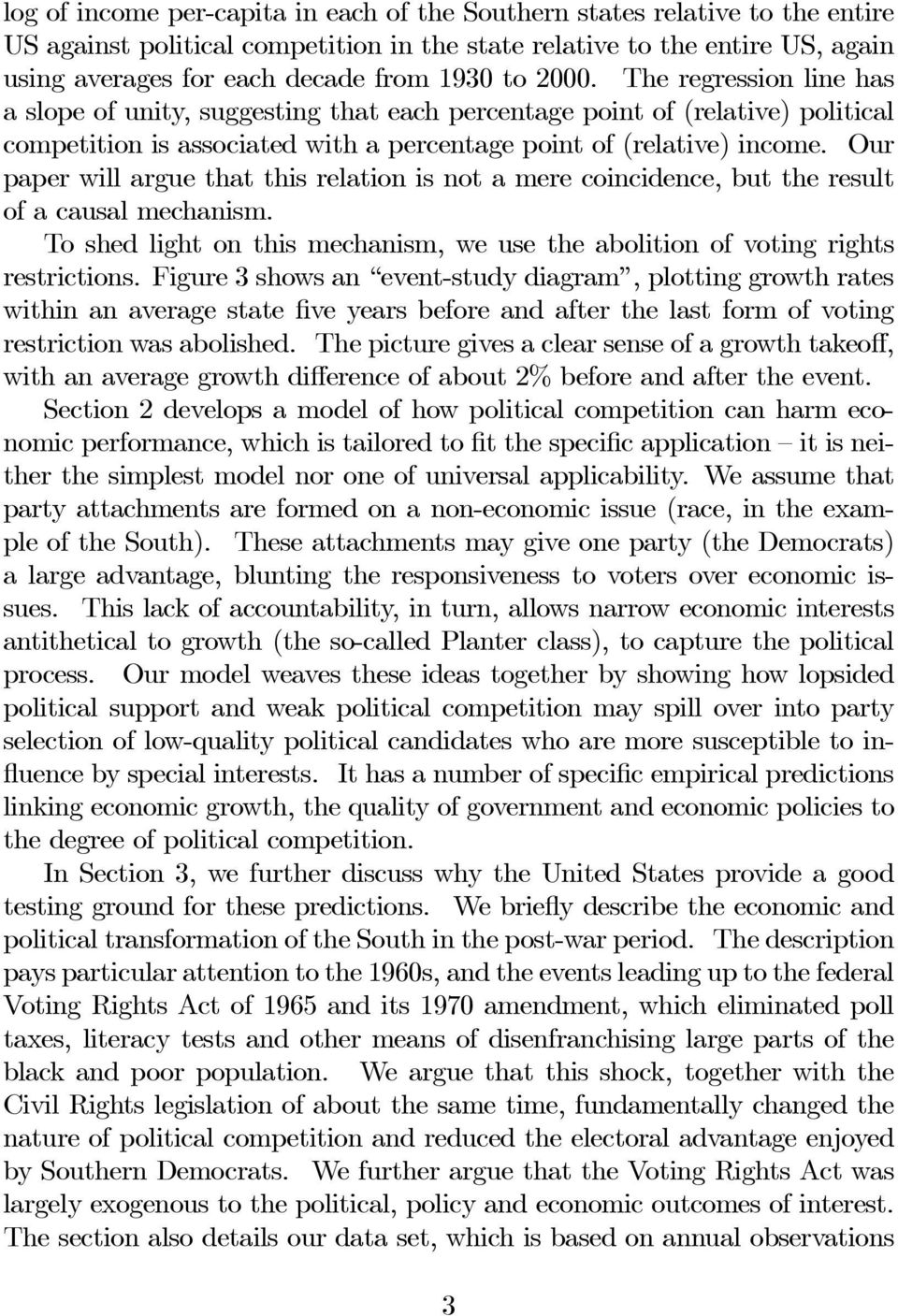 Our paper will argue that this relation is not a mere coincidence, but the result of a causal mechanism. To shed light on this mechanism, we use the abolition of voting rights restrictions.