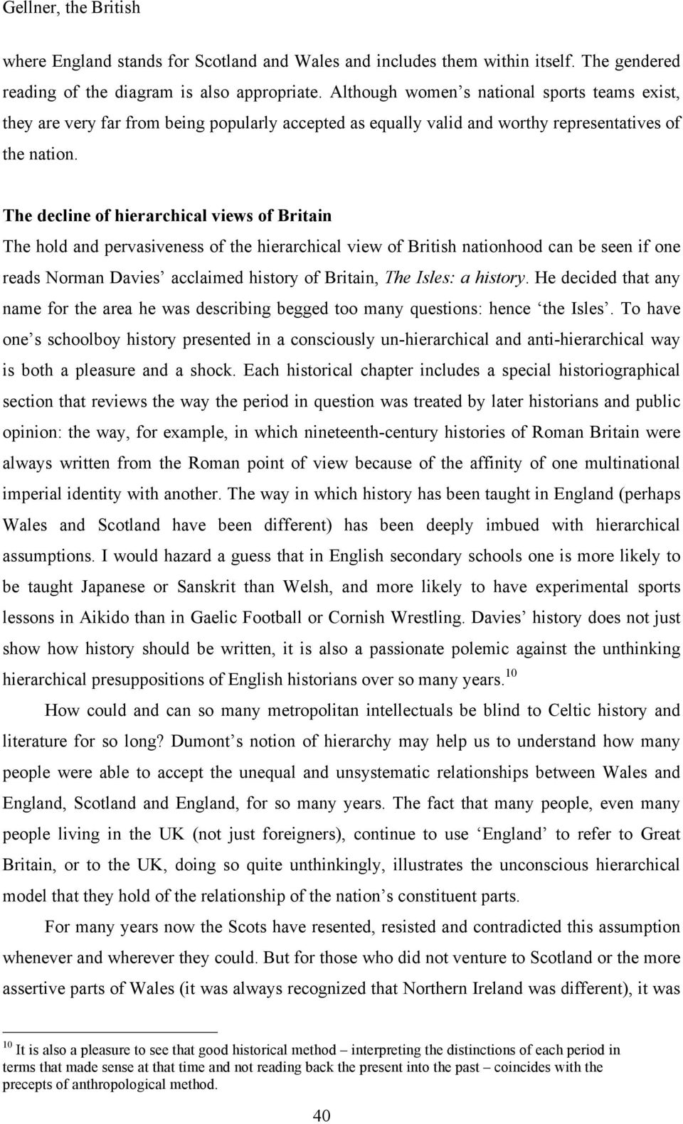 The decline of hierarchical views of Britain The hold and pervasiveness of the hierarchical view of British nationhood can be seen if one reads Norman Davies acclaimed history of Britain, The Isles:
