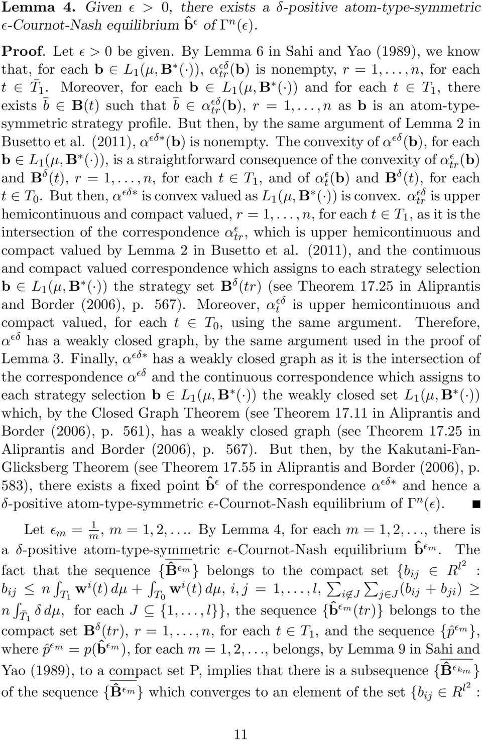 Moreover, for each b L 1 (µ, B ( )) and for each t T 1, there exists b B(t) such that b αtr(b), ɛδ r = 1,..., n as b is an atom-typesymmetric strategy profile.