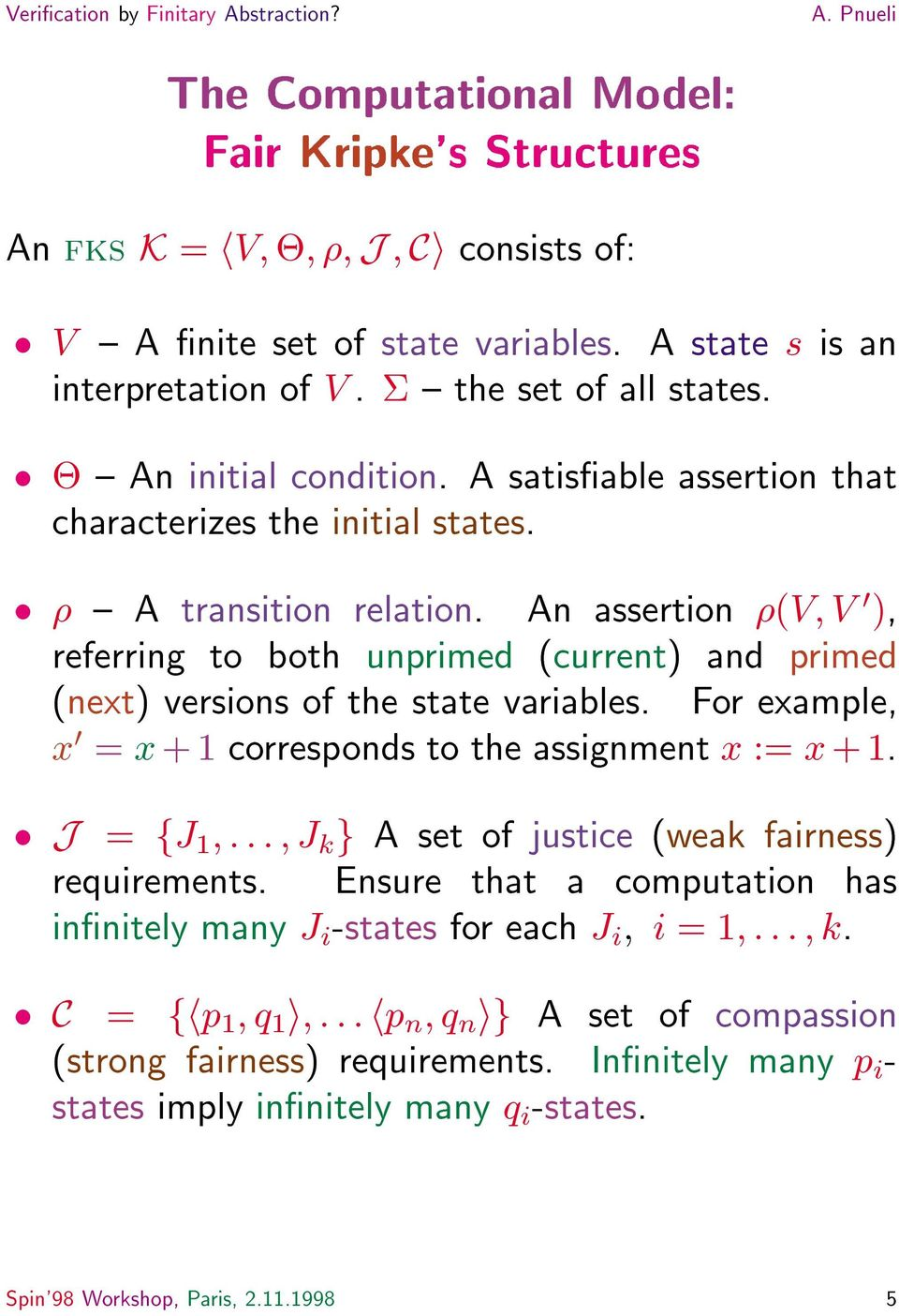 An assertion (V V 0 ), referring to both unprimed (current) and primed (next) versions of the state variables. For example, x 0 = x +1 corresponds to the assignment x := x +1.