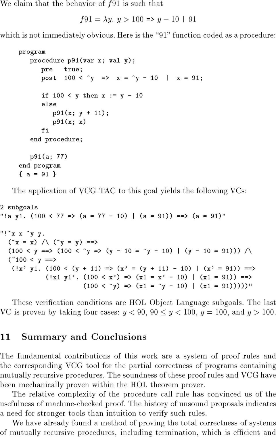 "Here is the \91"" function coded as a procedure: The application of VCG TAC to this goal yields the following VCs: 2 subgoals ""!a y1. (1 < 77 => (a = 77-1) (a = 91)) ==> (a = 91)"" ""!^x x ^y y."