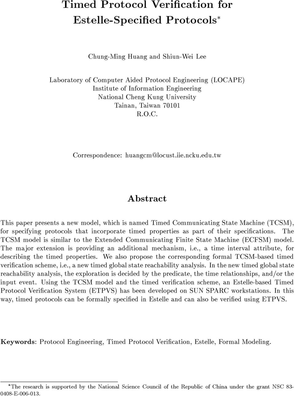 tw Abstract This paper presents a new model, which is named Timed Communicating State Machine (TCSM), for specifying protocols that incorporate timed properties as part of their specications.
